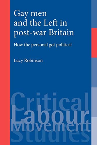 9780719086397: Gay Men and the Left in Post-War Britain: How the Personal Got Political
