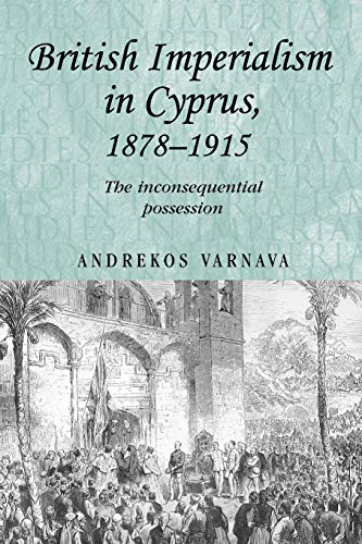 9780719086403: British Imperialism in Cyprus, 1878-1915: The Inconsequential Possession