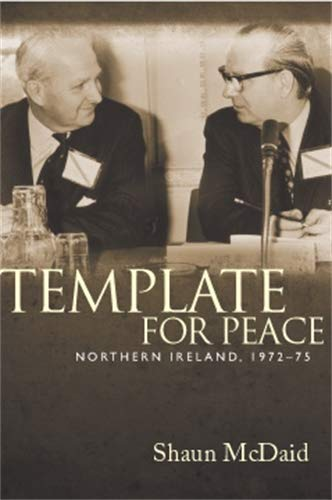 9780719086960: Template for Peace: Northern Ireland, 1972-75
