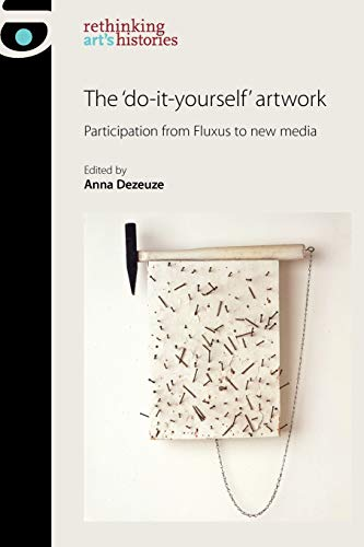 9780719087479: The do-it-yourself artwork: Participation from Fluxus to new media (Rethinking Arts Histories MUP)