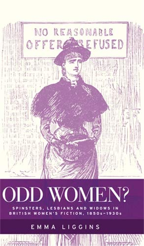 9780719087561: Odd Women?: Spinsters, Lesbians and Widows in British Women's Fiction, 1850s–1930s