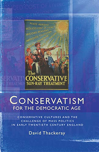 9780719087615: Conservatism for the Democratic Age: Conservative Cultures and the Challenge of Mass Politics in Early Twentieth Century England