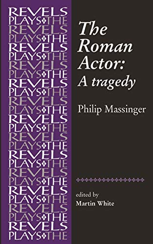 9780719087813: The Roman Actor: By Philip Massinger (Revels Plays MUP)