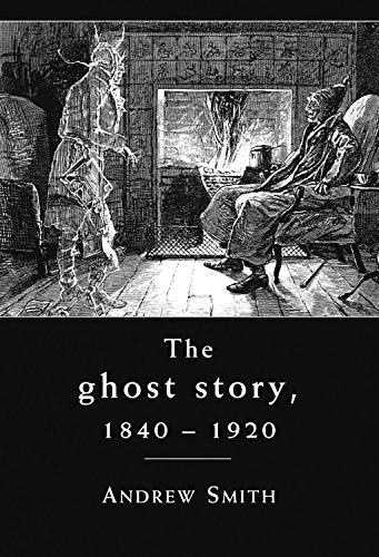 9780719087868: The Ghost Story 1840-1920: A Cultural History