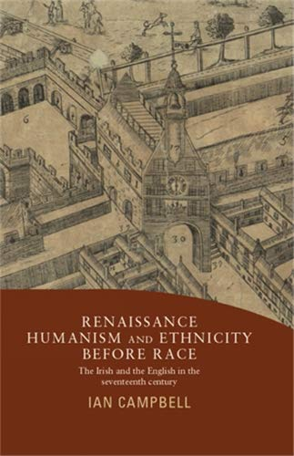 Renaissance Humanism and Ethnicity Before Race: Campbell, Ian