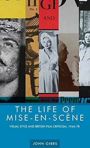 9780719088667: The life of mise-en-scène: Visual style and British film criticism, 1946-78