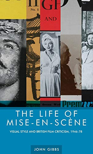 9780719088667: The life of mise-en-scène: Visual style and British film criticism, 1946-78
