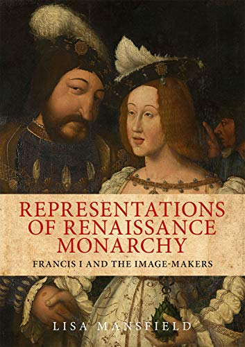 9780719088711: Representations of Renaissance Monarchy: Francis I and the Image-Makers