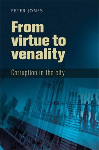 9780719088728: From Virtue to Venality: Corruption in the City