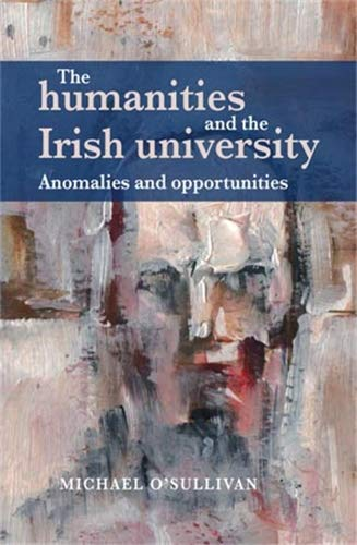 9780719088735: The Humanities and the Irish University: Anomalies and opportunities