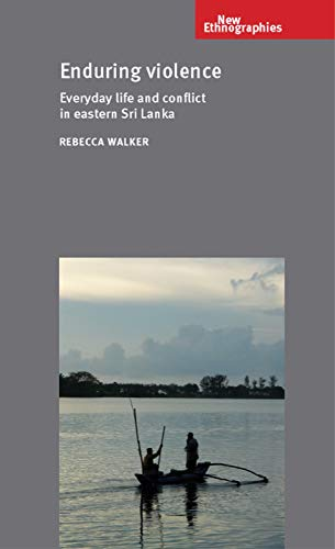 9780719088773: Enduring violence: Everyday life and conflict in eastern Sri Lanka (New Ethnograpies MUP)