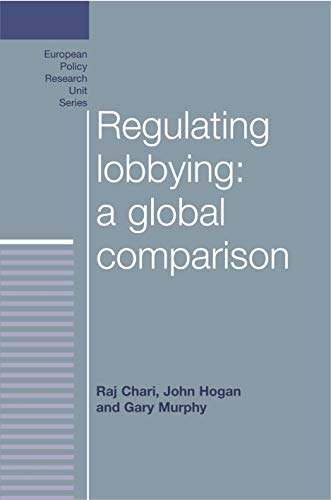 9780719088971: Regulating Lobbying: A Global Comparison (European Policy Research Unit)