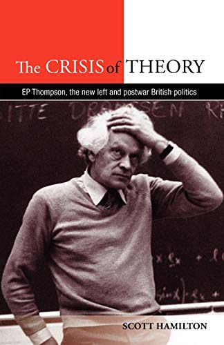 9780719089091: The Crisis of Theory: E. P. Thompson, the New Left and postwar British politics