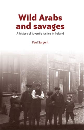 9780719089169: Wild Arabs and Savages: A History of Juvenile Justice in Ireland