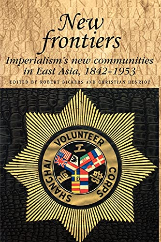 9780719089329: New frontiers: Imperialism's new communities in East Asia, 1842-1953 (Studies in Imperialism MUP)