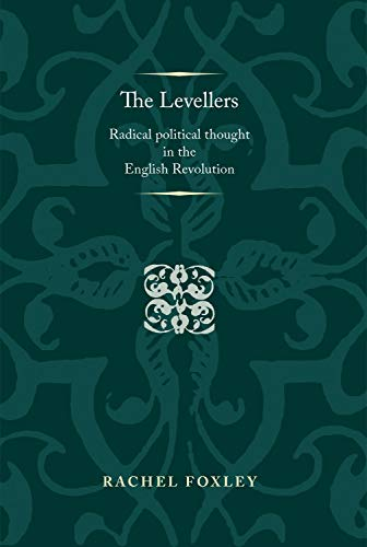 The Levellers: Radical Political Thought in the English Revolution (Politics, Culture and Society ...
