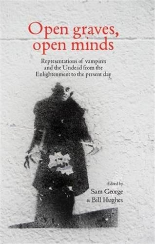 9780719089411: Open Graves, Open Minds: Representations of Vampires and the Undead from the Enlightenment to the Present Day