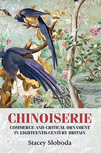 9780719089459: Chinoiserie: Commerce and Critical Ornament in Eighteenth-Century Britain