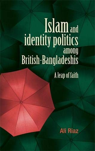 9780719089558: Islam and Identity Politics Among British-Bangladeshis: A Leap of Faith