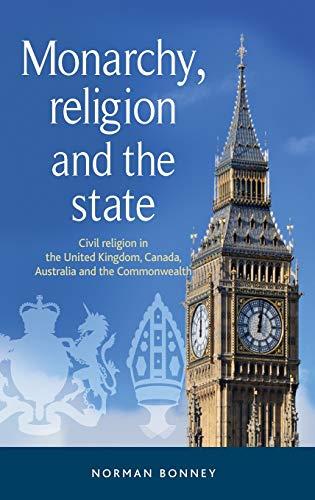 Monarchy, religion and the state: Civil religion in the United Kingdom, Canada, Australia and the ...