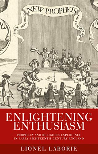 9780719089886: Enlightening Enthusiasm: Prophecy and Religious Experience in Early Eighteenth-century England