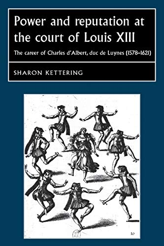 9780719089985: Power and reputation at the court of Louis XIII: The career of Charles D'Albert, duc de Luynes (1578-1621) (Studies in Early Modern European History MUP)