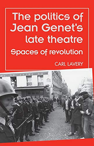 9780719090158: The politics of Jean Genet's late theatre: Spaces of revolution (Theatre: Theory – Practice – Performance)