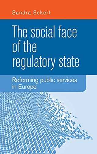 9780719090318: The social face of the Regulatory State: Reforming public services in Europe