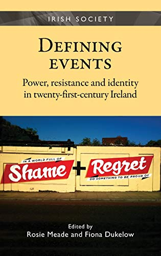 9780719090561: Defining Events: Power, Resistance and Identity in Twenty-First-Century Ireland (Irish Society MUP)