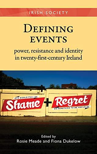 9780719090578: Defining Events: Power, Resistance and Identity in Twenty-First-Century Ireland (Irish Society MUP)