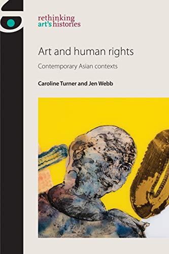 9780719090646: Art and Human Rights: Contemporary Asian contexts (Rethinking Arts Histories)