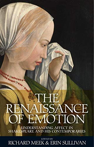 9780719090783: The Renaissance of Emotion: Understanding Affect in Shakespeare and His Contemporaries