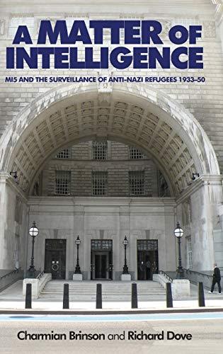 9780719090790: A Matter of Intelligence: MI5 and the Surveillance of Anti-Nazi Refugees, 1933 50