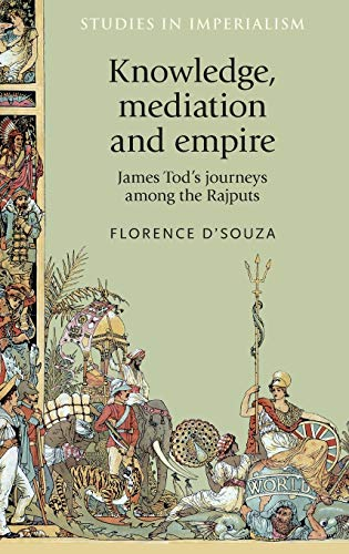 9780719090806: Knowledge, mediation and empire: James Tod's journeys among the Rajputs (Studies in Imperialism MUP)