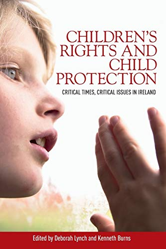 9780719090851: Childrens rights and child protection: Critical times, critical issues in Ireland