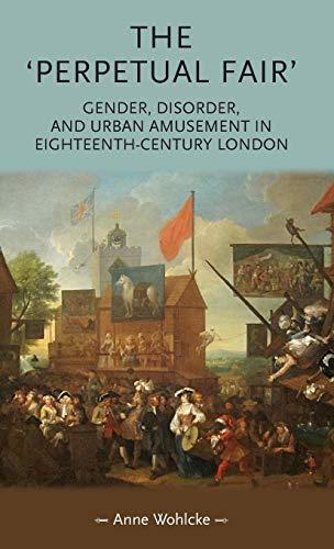 9780719090912: The 'Perpetual Fair': Gender, disorder and urban amusement in eighteenth-century London (Gender in History MUP)