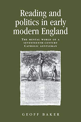 Reading and Politics in Early Modern England: The Mental World of a Seventeenth-Century Catholic ...