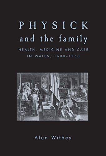 9780719091254: Physick and the Family: Health, Medicine and Care in Wales, 1600-1750