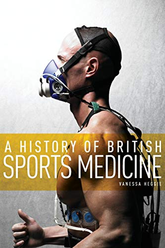 9780719091285: A history of British sports medicine