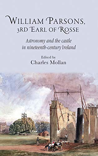 9780719091445: William Parsons, 3rd Earl of Rosse: Astronomy and the castle in nineteenth-century Ireland (Royal Dublin Society - Science and Irish Culture)