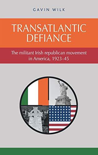 9780719091667: Transatlantic defiance: The militant Irish republican movement in America, 1923-45