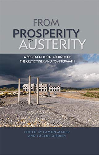 9780719091674: From Prosperity to Austerity: A Socio-Cultural Critique of the Celtic Tiger and its Aftermath