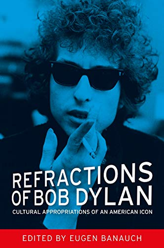 9780719091742: Refractions of Bob Dylan: Cultural Appropriations of an American Icon