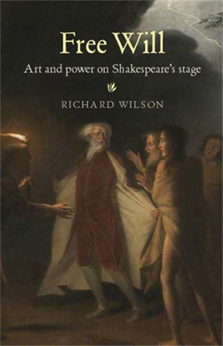 9780719091780: Free Will: Art and power on Shakespeare's stage