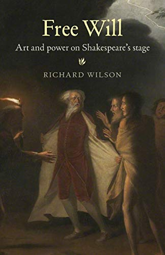 9780719091797: Free Will: Art and power on Shakespeare's stage
