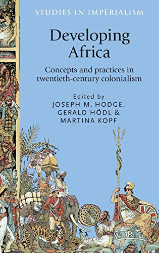 9780719091803: Developing Africa: Concepts and practices in twentieth-century colonialism (Studies in Imperialism MUP)