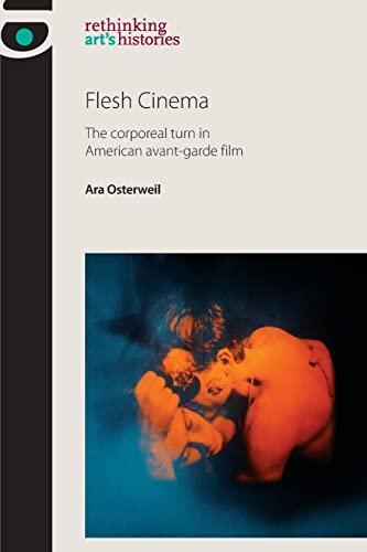 9780719091919: Flesh Cinema: The Corporeal Turn in American Avant-Garde Film