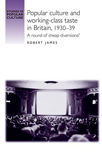 Popular Culture and Working-Class Taste in Britain, 1930-39: A Round of Cheap Diversions? (Studies ...