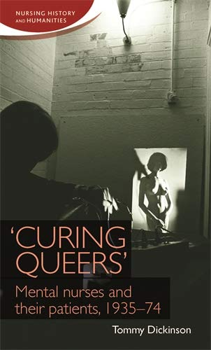 9780719095887: Curing Queers: Mental Nurses and Their Patients, 1935-74