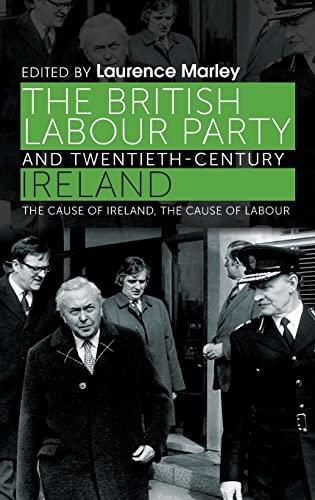 9780719096013: The British Labour Party and twentieth-century Ireland: The cause of Ireland, the cause of Labour